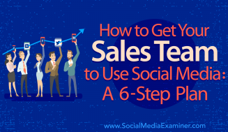 How to Get Your Sales Team to Use Social Media: A 6-Step Plan