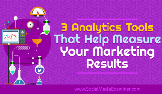 3 Analytics Tools That Help Measure Your Marketing Results